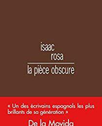 Isaac Rosa: La pièce obscure