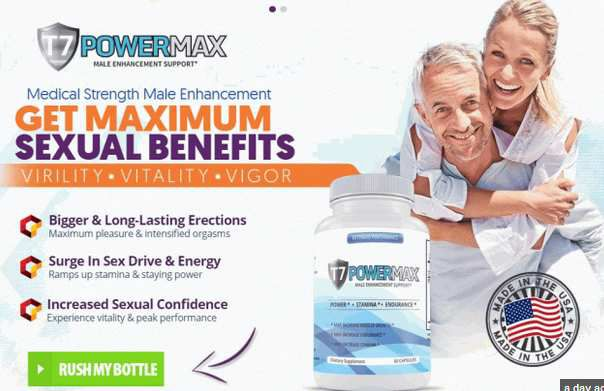 T7 Power Max - Know All About These Male Enhancement Pills