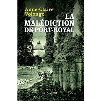 « La malédiction de Port-Royal » par Anne-Claire VOLONGO