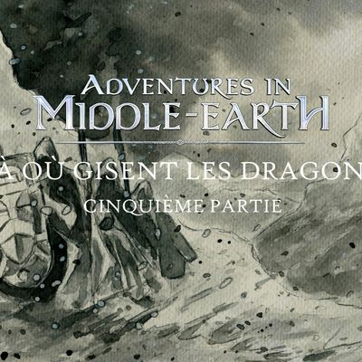 CR Adventures in Middle-Earth : Là où gisent les dragons (5/5)