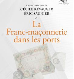 Cécile Révauger et Éric Saunier (dir.) : La Franc-maçonnerie dans les ports