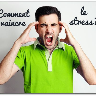 Comment vaincre le stress ?