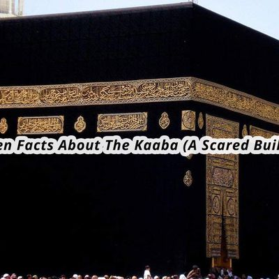 Hidden Facts About The Kaaba (A Scared Building)