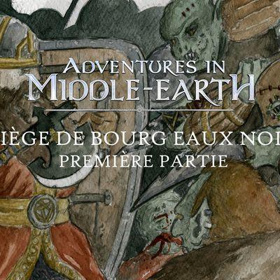 CR Adventures in Middle-Earth : Le Siège de Bourg-Eaux-Noires (1/3)