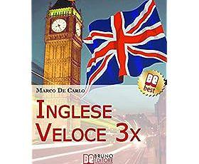 Inglese Veloce 3X. Corso di Lingua per Imparare l'Inglese in 30 Giorni con Esercizi, Tecniche di Memoria Facile, Test Online, Grammatica da Zer