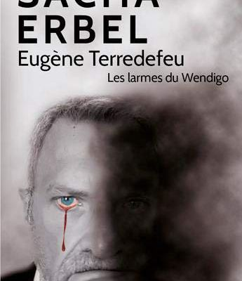 Erbel Sacha: Eugène Terredefeu - Les Larmes du Wendigo