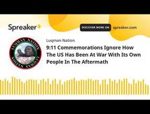 Luqman Nation - 9:11 Commemorations ignore how the US has been at war with it's own people in the aftermath