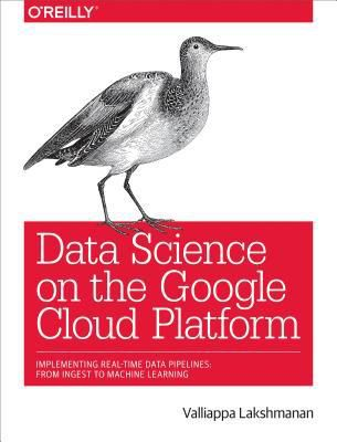 (ePub) DOWNLOAD FREE Data Science on the Google Cloud Platform: Implementing End-To-End Real-Time Data Pipelines: From Ingest to Machine Learning By Valliappa Lakshmanan Ebook Online Free