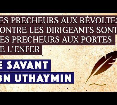 Les prêcheurs aux révoltes sont des prêcheurs aux portes de l'Enfer - Ibn Uthaymîn