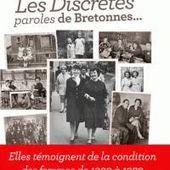 LES DISCRETES : PAROLES DE BRETONNES (1930-1970) - LECOURT-LE BRETON AN - Éditions Ouest-France
