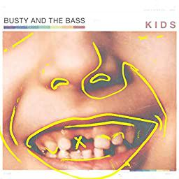 💿 BUSTY AND THE BASS - KIDS