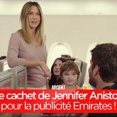 Le cachet de Jennifer Aniston pour la publicité Emirates ! #JensBack - SANSURE.FR