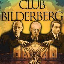 Bilderberg, au cœur des cercles du pouvoir international en Occident