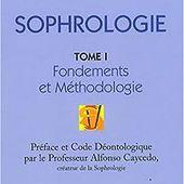 Sophrologie : Tome 1, Fondements et Méthodologie