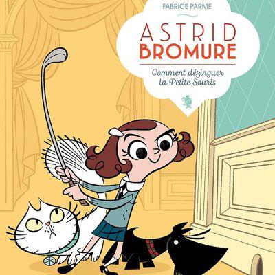 Astrid Bromure, comment dézinguer la petite souris