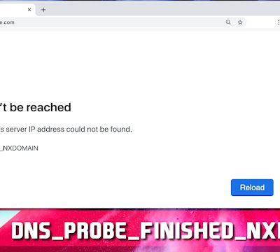 DNS_PROBE_FINISHED_NXDOMAIN: How to Fix this Error Message