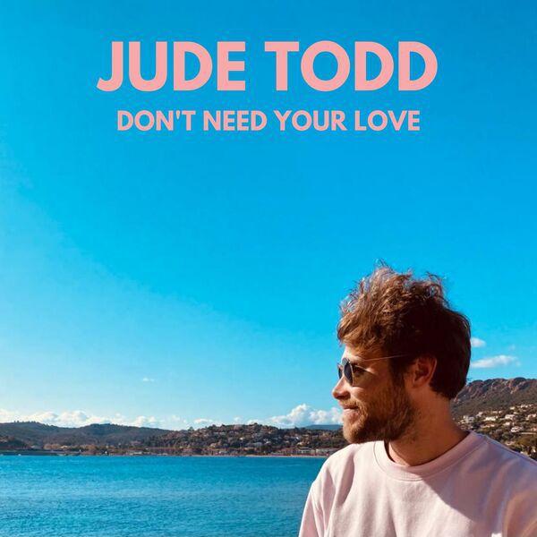 Gros coup de cœur pour « Don't Need Your Love » de Jude Todd !