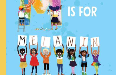 M is for Melanin. A celebration of the black child. Tiffany ROSE – 2019 (Dès 3 ans)