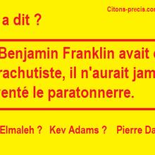 """Qui a dit : """"Si Benjamin Franklin avait été parachutiste, il n'aurait pas inventé le paratonnerre"""" ?"""
