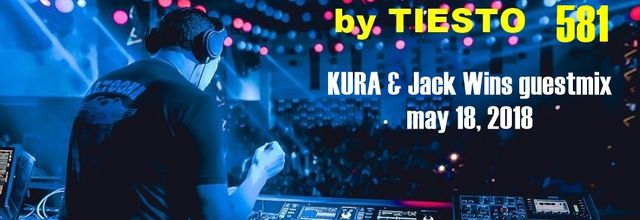 Club Life by Tiësto 581 - KURA and Jack Wins guestmix - may 18, 2018