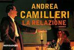 La Relazione di Camilleri. Una storia di intrigo (ma non del tutto originale), basata sulle «relazioni»