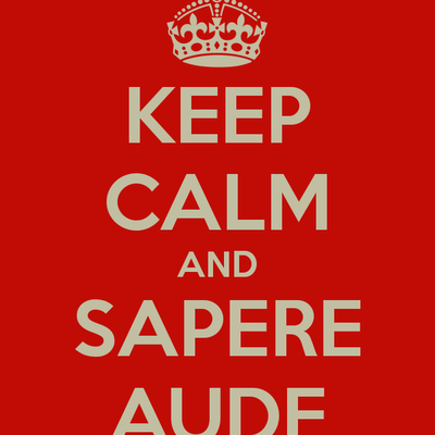 Keep calm and Sapere aude