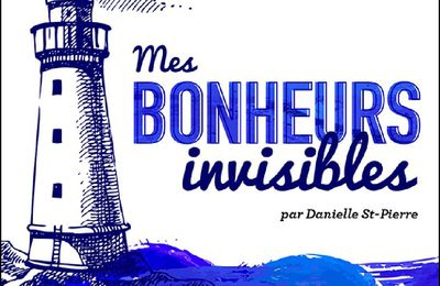 *MES BONHEURS INVISIBLES* Danielle St-Pierre* auto-édition* par Lynda Massicotte*