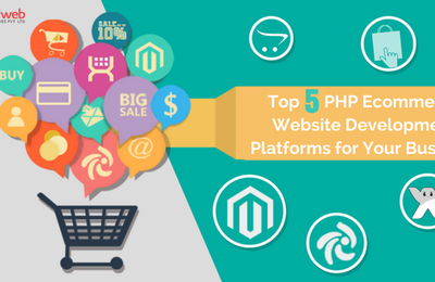 TOP 5 PHP ECOMMERCE WEBSITE DEVELOPMENT PLATFORMS FOR YOUR BUSINESS