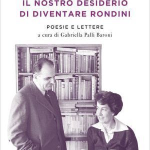"""Attilio e Ninetta Bertolucci, """"Il nostro desiderio di diventare rondini"""""""