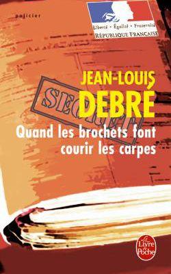Quand les brochets font courir les carpes - Jean-Louis Debré