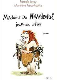 Madame de Néandertal journal intime de Pascale LEROY et Marylène PATOU-MATHIS
