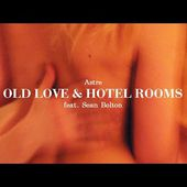 Astre - Old Love & Hotel Rooms feat. Sean Bolton
