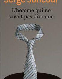 L'HOMME QUI NE SAVAIT PAS DIRE NON, de Serge JONCOUR