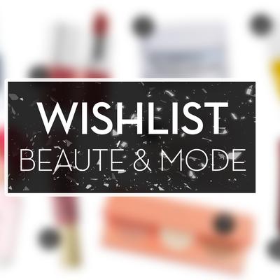 Wishlist Avril 2016 (Mode & beauté) ♥