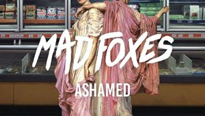 Mad Foxes - Ashamed