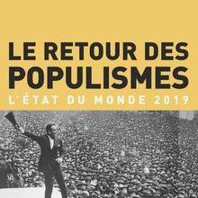 Le retour des populismes L'état du monde 2019 Bertrand BADIE, Dominique VIDAL