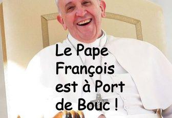 LE PAPE FRANCOIS, UN HOMME DE PAROLE EST À PORT DE BOUC !