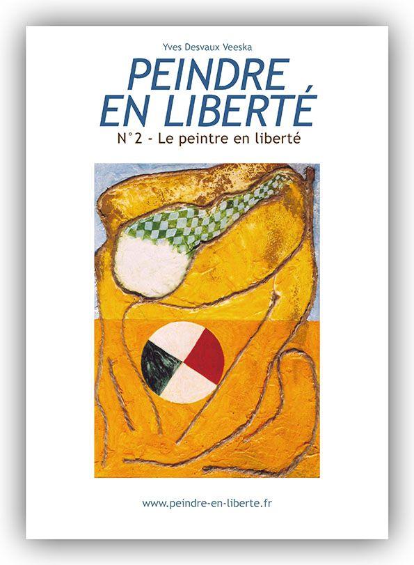 Peindre en liberté n°2 - Le peintre en liberté - Yves Desvaux Veeska
