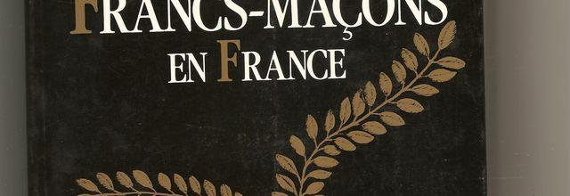 Histoire des Francs-Maçons en France sous la direction de Daniel LIGOU