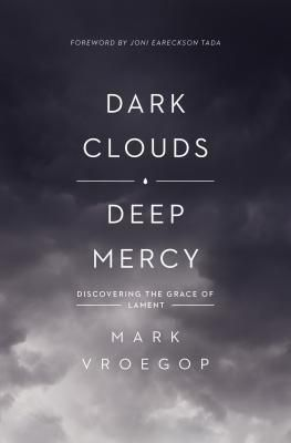 (PDF) DOWNLOAD FREE Dark Clouds, Deep Mercy: Discovering the Grace of Lament By Mark Vroegop Ebook Online Free