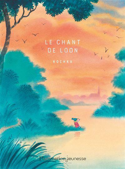 Le chant de Loon / Kochka - Flammarion jeunesse