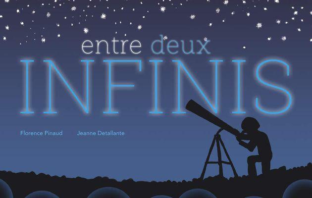 Entre deux infinis de Florence Pinaud et Jeanne Detallante