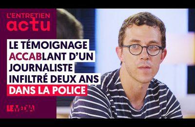 LE TÉMOIGNAGE ACCABLANT D'UN JOURNALISTE INFILTRÉ DEUX ANS DANS LA POLICE