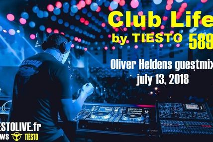 Club Life by Tiësto 589 - Oliver Heldens guestmix - july 13, 2018