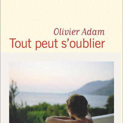 Coup de coeur : Tout peut s'oublier, Olivier Adam