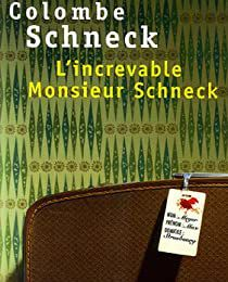 L'increvable Monsieur Schneck - Colombe Schneck