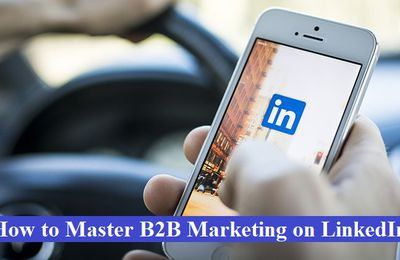 How to Master B2B Marketing on LinkedIn