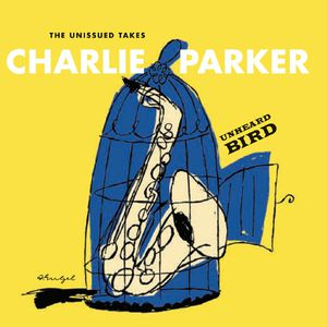 Charlie Parker Unheard Bird, The Unissued Takes.