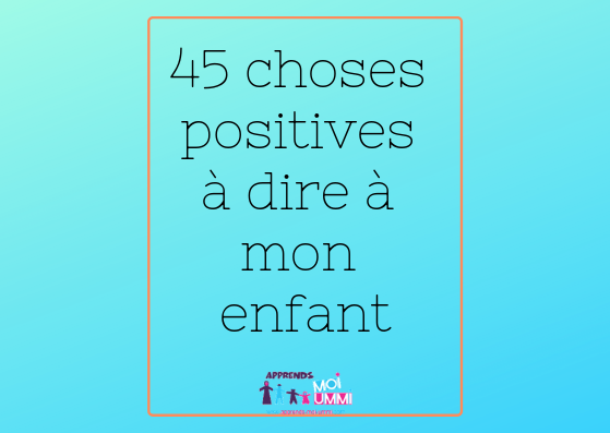 45 choses positives à dire à mon enfant