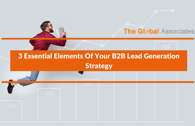3 Essential Elements Of Your B2B Lead Generation Strategy
